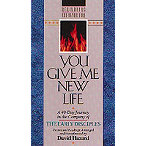 You Give ME New Life: A 40-Day Journey in the Company of the Early Disciples : Devotional Readings (Rekindling the inner