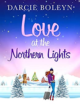 Love at the Northern Lights: A Christmas holiday romance to remember by [Boleyn, Darcie]