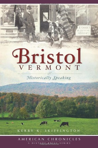 Bristol, Vermont:: Historically Speaking (American Chronicles) - Florence City Center