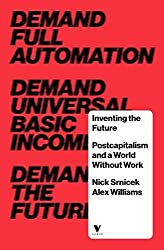 Inventing the Future: Postcapitalism and a World Without Work by Nick SRNICEK (2015-11-17)