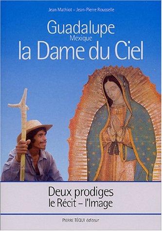 La Dame du Ciel, Guadalupe (Mexique) : Deux prodiges, le récit - l'image