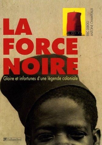 La force noire : Gloire et infortunes d'une lgende coloniale