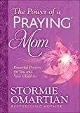 The Power of a Praying(r) Mom: Powerful Prayers for You and Your Children