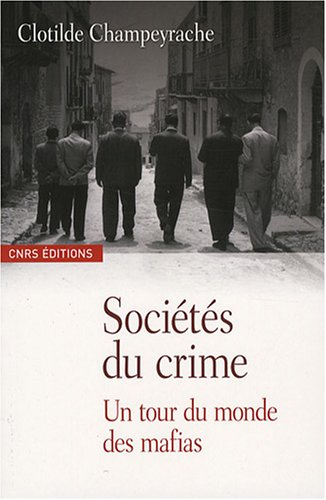 Les Sociétés du crime-Un Tour du monde des mafias