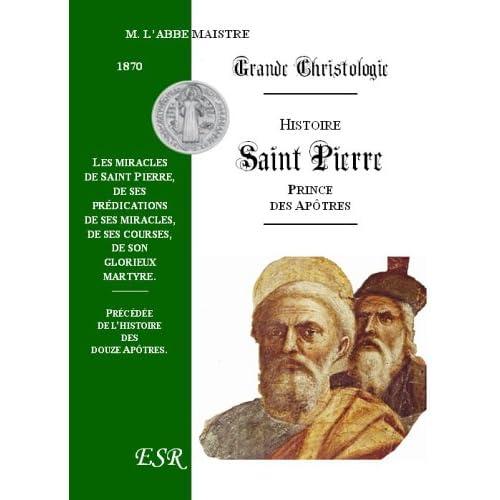 Histoire Complete De Saint Pierre, Prince Des Apotres