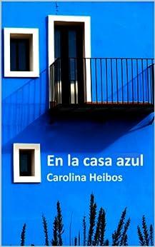 En la casa azul (Spanish Edition) par [Heibos, Carolina]