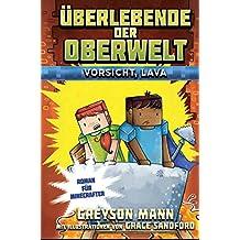 Überlebende der Oberwelt: Vorsicht, Lava! - Roman für Minecrafter