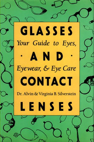 Glasses and Contact Lenses: Your Guide to Eyes, Eyewear, Eye Care