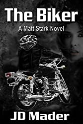 The Biker (A Matt Stark Novel Book 1)