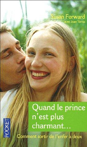 Quand le prince n'est plus charmant. : Comment sortir de l'enfer à deux par Susan Forward, Joan Torres