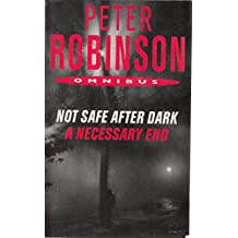 Peter Robinson Omnibus Not Safe After Dark and A Necessary end