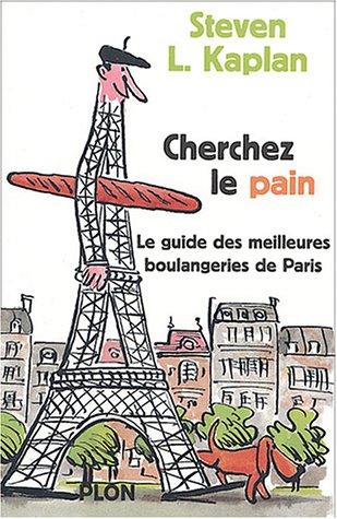 Cherchez le pain : Guide des meilleures boulangeries de Paris par Steven L. Kaplan