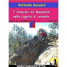7 Itinerari All Mountain nella Liguria di Levante: Montemarcello, Levanto, Deiva Marina, Sestri Levante, Rapallo, Bogliasco, Genova dei Forti