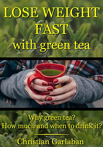 lose-weight-fast-with-green-tea-why-green-tea-how-much-and-when-to-drink-it-english-edition