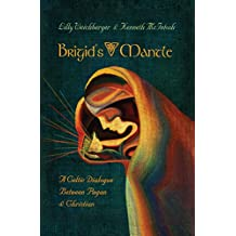 Brigid's Mantle: A Celtic Dialogue Between Pagan and Christian (English Edition)
