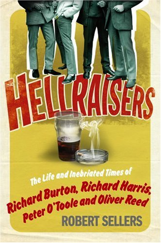 Hellraisers: The Life and Inebriated Times of Burton, Harris, O'Toole and Reed por Robert Sellers
