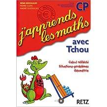 J'apprends les maths avec Tchou CP. Calcul réfléchi, situations-problèmes, géométrie
