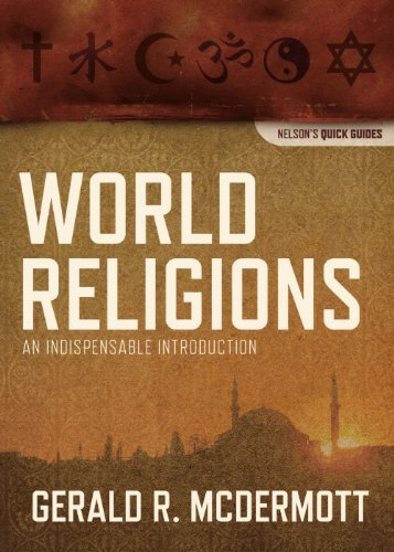 World Religions: An Indispensable Introduction (Nelson's Quick Guides) by Gerald R McDermott (2011-04-04)