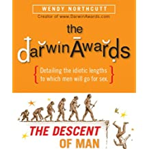 """The Darwin Awards: The Descent of Man: Stupid Men from the Files of the """"Darwin Awards"""""""