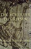 Die Schulter des Riesen:... von Raffael Rauhenberg