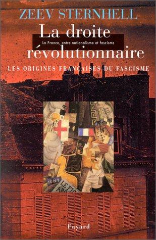 La France entre nationalisme et fascisme. Tome II. La Droite révolutionnaire : les origines françaises du fascisme par Zeev Sternhell