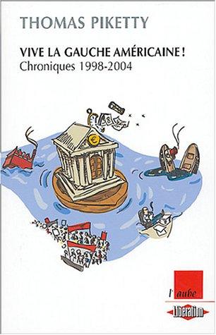 Vive la gauche américaine ! : Chroniques 1998-2004 par Thomas Piketty