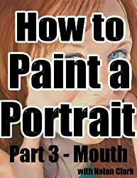 How to Paint a Portrait Part 3: Mouth (English Edition)