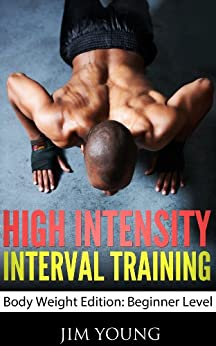 High Intensity Interval Training  Body Weight Edition: Beginner Level (English Edition) von [Young, Jim]