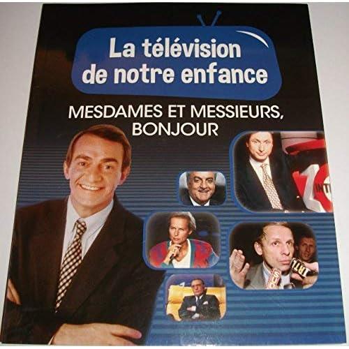 LA TELEVISION DE NOTRE ENFANCE VOLUME 7 MESDAMES ET MESSIEURS, BONSOIR