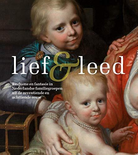 Lief en leed: Realisme en fantasie in Nederlandse familiegroepen uit de zeventiende en achttiende eeuw por Rudi Ekkart