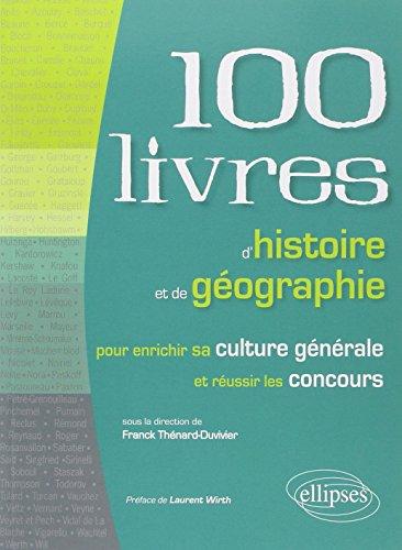 100 Livres d'Histoire et de Géographie Pour Enrichir sa Culture Générale et Pour Réussir les Concours