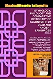 Vol.1 (A): ETYMOLOGY, PHILOLOGY AND COMPARATIVE DICTIONARY OF SYNONYMS IN 22 DEAD AND ANCIENT LANGUAGES (Origin And History Of Words And Dialects) (English Edition)