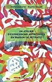 Telecharger Livres Un atelier d expressions artistiques en maison de retraite (PDF,EPUB,MOBI) gratuits en Francaise