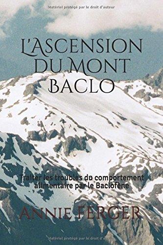 L'Ascension du Mont Baclo: Traiter les troubles du comportement alimentaire par le Baclofène