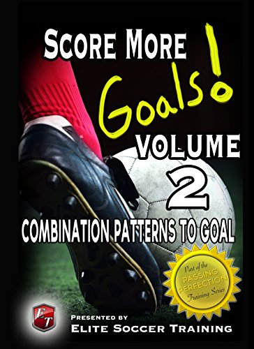Score More Goals! Volume 2 - Combination Patterns to Goal (Score More Goals! Passing Perfection Training Series) (English Edition) por Elite Soccer Training