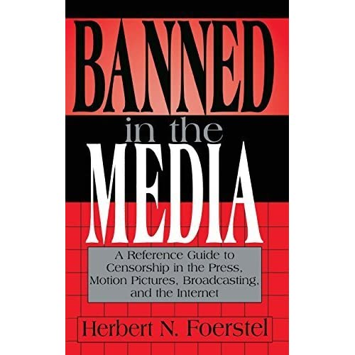 Banned in the Media: A Reference Guide to Censorship in the Press, Motion Pictures, Broadcasting, and the Internet (New Directions in Information Management) by Herbert N. Foerstel (1998-05-26)