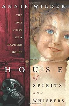 House of Spirits and Whispers: The True Story of a Haunted House di [Wilder, Annie]