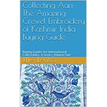 Collecting Aari: The Amazing Crewel Embroidery of Kashmir India Buying Guide: Buying Guides for International Collectables, A Series, Volume Five (English Edition)