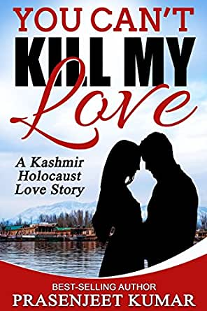 You Can't Kill My Love: A Kashmir Holocaust Love Story (Romance in