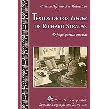 Textos de los «Lieder» de Richard Strauss: Enfoque poético-musical (Currents in Comparative Romance Languages and Literatures nº 245)