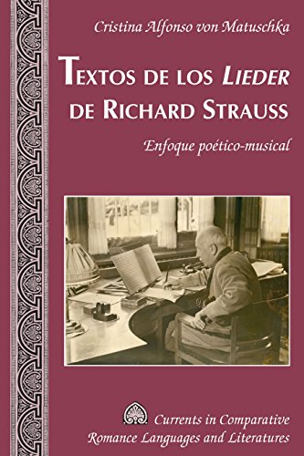 Textos de los «Lieder» de Richard Strauss: Enfoque poético-musical (Currents in Comparative Romance Languages and Literatures nº 245) por Cristina Alfonso von Matuschka