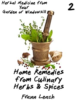 Home Remedies from Culinary Herbs and Spices (Herbal Medicine from Your Garden or Windowsill Book 2) (English Edition) par [Leach, Frann]