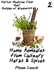 Home Remedies from Culinary Herbs and Spices (Herbal Medicine from Your Garden or Windowsill Book 2)