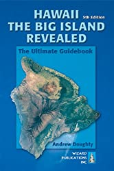 Hawaii - the Big Island Revealed: The Ultimate Guidebook