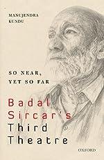 So Near, Yet So Far: Badal Sircar's Third Theatre