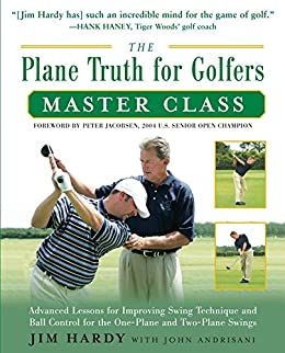 The Plane Truth for Golfers Master Class: Advanced Lessons for Improving Swing Technique and Ball Control for the One- and Two-Plane Swings par [Hardy, Jim]