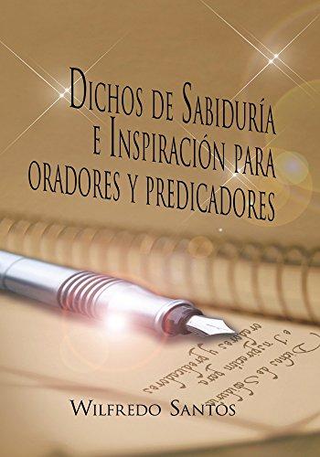 Dichos  De Sabiduría E  Inspiración Para Oradores Y Predicadores por Wilfredo Santos