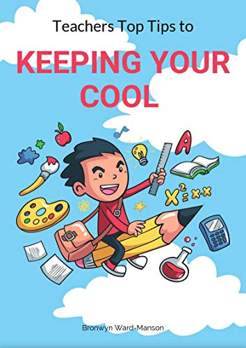 Teachers top tips to: keeping your cool by [Ward-Manson, Bronwyn]