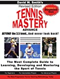 David Smith's Tennis Mastery: The Most Complete Guide to Learning, Developing and Mastering the Sport of Tennis