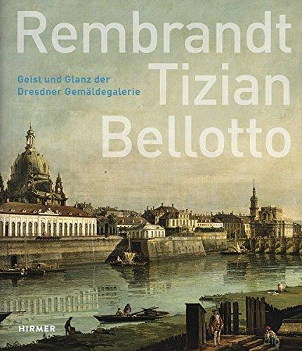 Rembrandt - Tizian - Bellotto: Geist und Glanz der Dresdner Gemäldegalerie